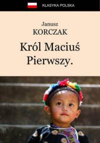 Król Maciuś Pierwszy. Król Maciuś na wyspie bezludnej - Janusz Korczak
