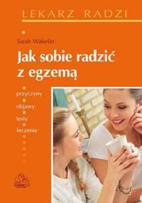 Jak sobie radzić z egzemą - Sarah H. Wakelin
