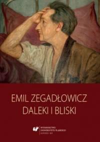 Emil Zegadłowicz. Daleki i bliski