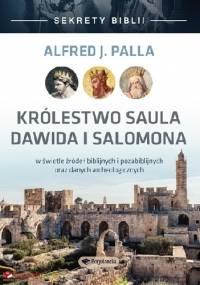 Sekrety Biblii Królestwo Saula Dawida i Salomona - Alfred Jan Palla