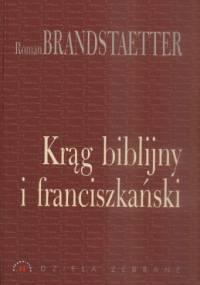Krąg biblijny i franciszkański - Roman Brandstaetter