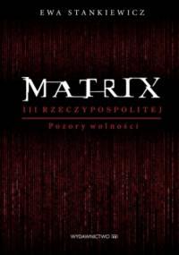 Matrix III Reczypospolitej. Pozory wolności - Ewa Stankiewicz