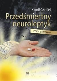 Przedśmiertny neuroleptyk - Kamil Czepiel