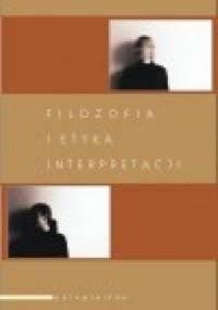 Filozofia i etyka interpretacji - Andrzej Szahaj, Adam F. Kola