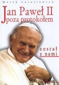 Jan Paweł II poza protokołem - Marek Latasiewicz