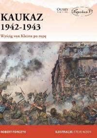 Kaukaz 1942-1943. Wyścig von Kleista po ropę - Robert Forczyk