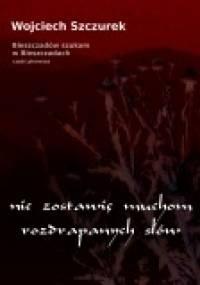 Nie zostawię muchom rozdrapanych słów - Wojciech Szczurek