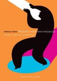 Współczesna inscenizacja. Źródła, tendencje, perspektywy - Patrice Pavis