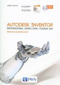 Autodesk Inventor Professional 2015PL/2015+/Fusion 360. Metodyka projektowania + CD - Andrzej Jaskulski