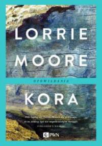 Kora. Opowiadania - Lorrie Moore