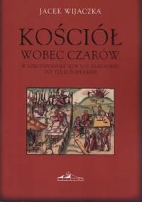 Kościół wobec czarów w Rzeczypospolitej w XVI-XVIII wieku (na tle europejskim) - Jacek Wijaczka