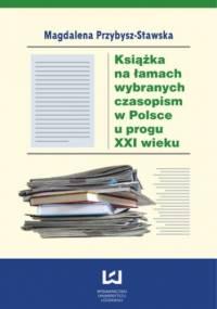 Książka na łamach wybranych czasopism w Polsce u progu XXI wieku - Magdalena Przybysz-Stawska