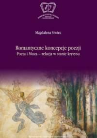 Romantyczne koncepcje poezji. Poeta i Muza - relacja w stanie kryzysu - Magdalena Siwiec