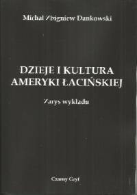 Dzieje i kultura Ameryki Łacińskiej. Zarys wykładu. - Michał Zbigniew Dankowski