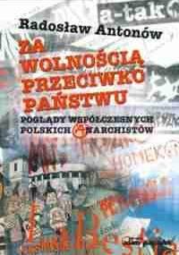 Za wolnością przeciwko państwu - Radosław Antonów