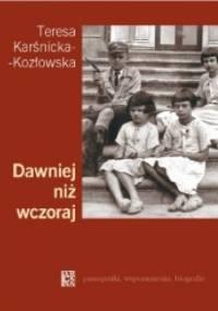 Dawniej niż wczoraj - Teresa Karśnicka-Kozłowska