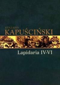 Lapidaria IV-VI - Ryszard Kapuściński