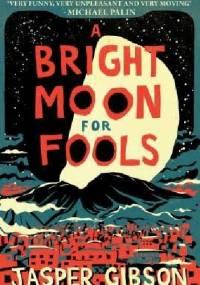 A bright moon for fools - Jasper Gibson