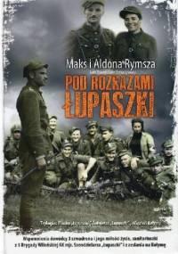 Pod rozkazami Łupaszki - Maks Rymsza, Aldona Rymsza