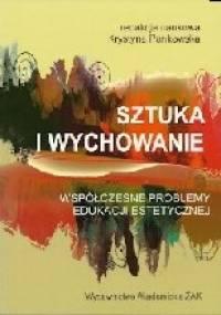 Sztuka i wychowanie. Współczesne problemy edukacji estetycznej - Krystyna Pankowska