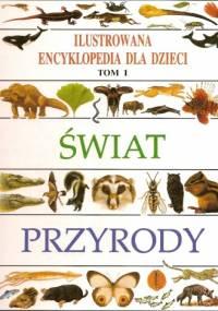 Świat przyrody. Ilustrowana encyklopedia dla dzieci - praca zbiorowa
