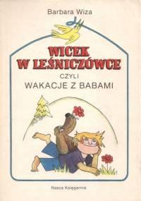 Wicek w leśniczówce, czyli wakacje z babami - Barbara Wiza