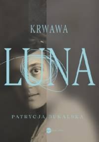 Krwawa Luna - Patrycja Bukalska