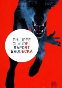 Raport Brodecka - Philippe Claudel