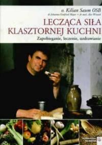 Lecząca siła klasztornej kuchni - K. Saum