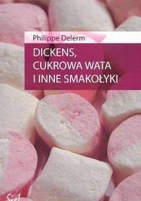 Dickens, cukrowa wata i inne smakołyki - Philippe Delerm