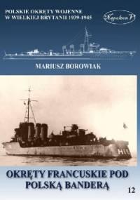 Okręty francuskie pod polską banderą - Mariusz Borowiak