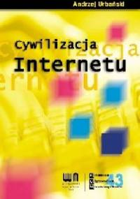 Cywilizacja internetu - Andrzej Przemysław Urbański