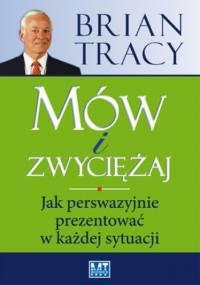Mów i zwyciężaj - Brian Tracy