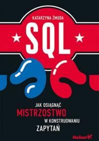 SQL. Jak osiągnąć mistrzostwo w konstruowaniu zapytań - Katarzyna Żmuda
