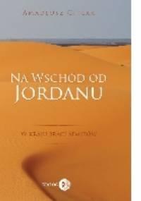 Na wschód od Jordanu - w kraju braci Semitów - Amadeusz Citlak