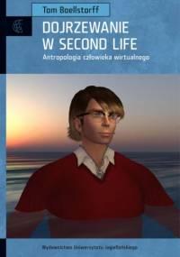 Dojrzewanie w Second Life. Antropologia człowieka wirtualnego - Tom Boellstorff
