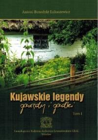 Kujawskie legendy, gawędy i gadki - Antoni Benedyki Łukaszewicz