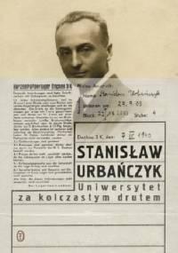 Uniwersytet za kolczastym drutem - Stanisław Urbańczyk