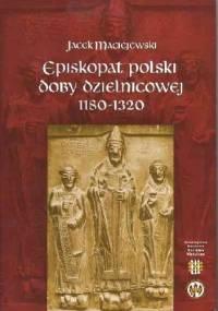 Episkopat polski doby dzielnicowej - Jacek Maciejewski
