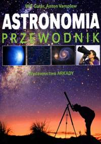 Astronomia. Przewodnik. Jak poznać tajemnice nocnego nieba - Will Gater, Anton Vamplew