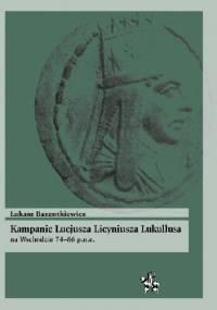 Kampanie Lucjusza Licyniusza Lukullusa na Wschodzie 74-66 p.n.e. - Łukasz Bazentkiewicz