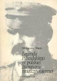 Legenda Piłsudskiego w Polskiej literaturze międzywojennej - Włodzimierz Wójcik