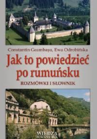 Jak to powiedzieć po rumuńsku. Rozmówki i słownik - Ewa Odrobińska, Constantin Geambaşu