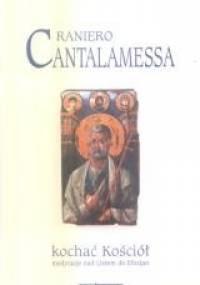 Kochać Kościół. Medytacje nad Listem do Efezjan - Raniero Cantalamessa