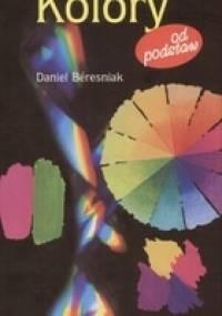 Kolory od podstaw - Daniel Béresniak