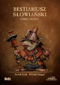 Bestiariusz słowiański. Część druga - Paweł Zych, Witold Vargas