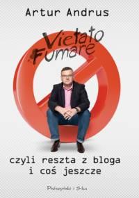 Vietato fumare, czyli reszta z bloga i coś jeszcze - Artur Andrus
