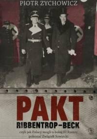 Pakt Ribbentrop-Beck. Czyli jak Polacy mogli u boku III Rzeszy pokonać Związek Sowiecki - Piotr Zychowicz