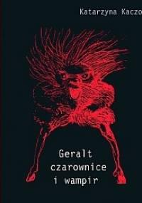 Geralt, czarownice i wampir. Recykling kulturowy Andrzeja Sapkowskiego - Katarzyna Kaczor