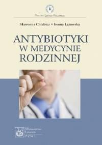 Antybiotyki w medycynie rodzinnej - Sławomir Chlabicz, Iwona Łętowska